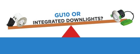 GU10 or Integrated Downlights?